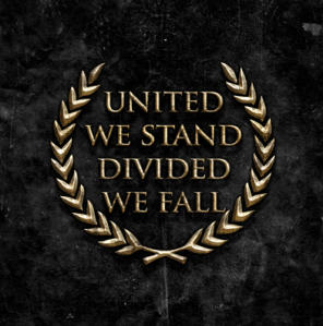 United we Conquer, Divided we Fall.